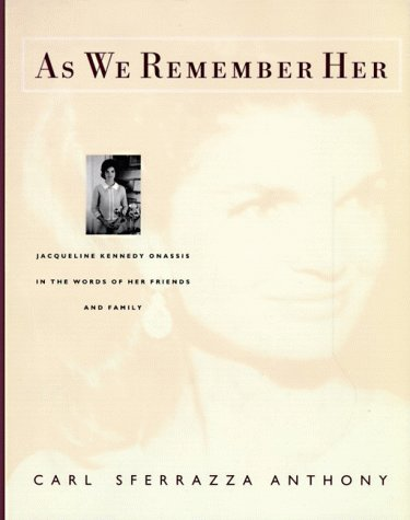 As We Remember Her: Jacqueline Kennedy Onassis in the Words of Her Family and Friends, Anthony, Carl  Sferrazza