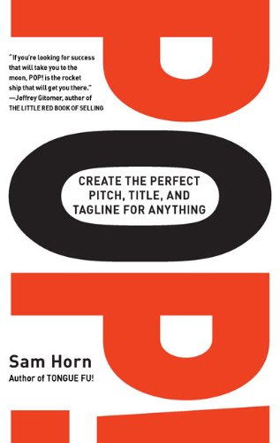 POP!: Create the Perfect Pitch, Title, and Tagline for Anything: Sam Horn: 9780399533617: Amazon.com: Books