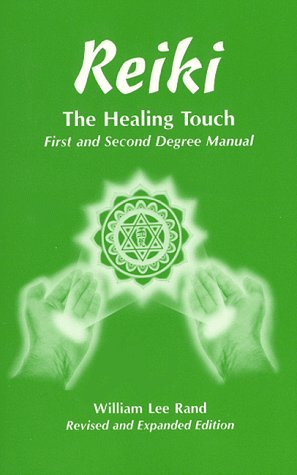 Reiki: The Healing Touch- First and Second Degree Manual, Revised and Expanded Edition