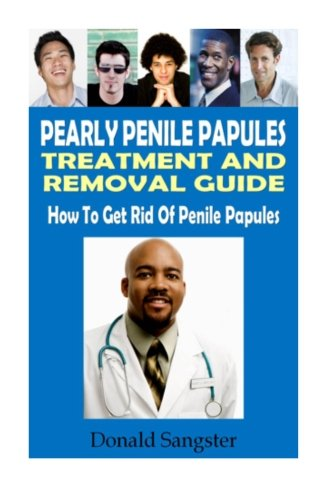 Pearly Penile Papules: Treatment and Removal Guide: How to Get Rid Of Penile Papules (Penile Papules Removal compare prices)