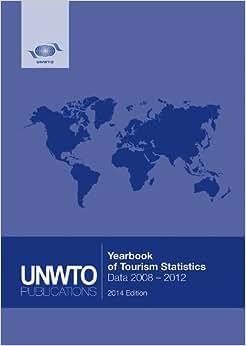 Yearbook Of Tourism Statistics, Data 2008 2012 (2014 Edition) - Anuario De Estadisticas De Turismo, 2008 2012 (Edicion 2014) - Annuaire Des Statistiques Du Tourisme, 2008 2012 (edition 2014)