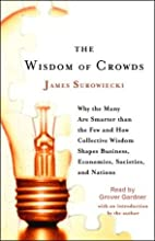 The Wisdom of Crowds: Why the Many Are Smarter Than the Few (       UNABRIDGED) by James Surowiecki Narrated by Grover Gardner