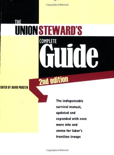 The Union Steward's Complete Guide: A Survival Guide, 2nd...