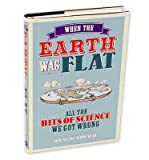 img - for When the Earth Was Flat: All the Bits of Science We Got Wrong (Hardback) - Common book / textbook / text book