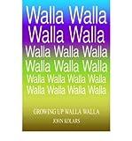 img - for [ GROWING UP WALLA WALLA [ GROWING UP WALLA WALLA BY KOLARS, JOHN ( AUTHOR ) MAY-01-2006[ GROWING UP WALLA WALLA [ GROWING UP WALLA WALLA BY KOLARS, JOHN ( AUTHOR ) MAY-01-2006 ] BY KOLARS, JOHN ( AUTHOR )MAY-01-2006 PAPERBACK ] BY Kolars, John ( Author ) May - 2006 [ Paperback ] book / textbook / text book