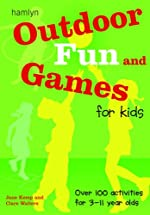 Outdoor Fun and Games for Kids: Over 100 Activities for 3-11 Year Olds by Jane Kemp and Clare Walters