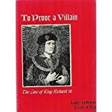 To Prove a Villain: The Case of King Richard the Third ~ Taylor D. Littleton