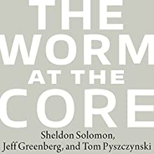 The Worm at the Core: On the Role of Death in Life (       UNABRIDGED) by Jeff Greenberg, Tom Pyszczynski, Sheldon Solomon Narrated by John Pruden