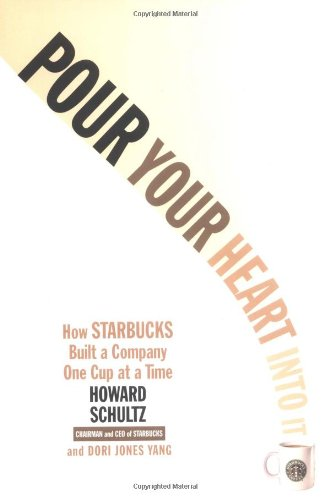 Pour Your Heart Into It: How Starbucks Built a Company One Cup at a Time: Howard Schultz, Dori jones Yang: 9780786883561: Amazon.com: Books