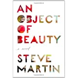 An Object of Beauty: A Novel ~ Steve Martin