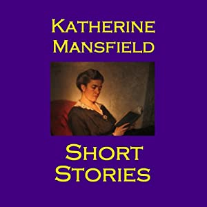 Short Stories: The Brilliant Wit of Katherine Mansfield | [Katherine Mansfield]