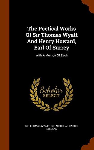 The Poetical Works Of Sir Thomas Wyatt And Henry Howard, Earl Of Surrey: With A Memoir Of Each