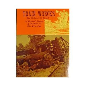 Train Wrecks: A Pictorial History Of Accidents On The Main Line, Reed, Robert C.