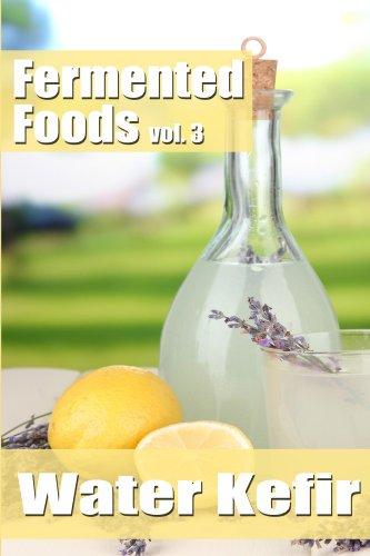 Free Kindle Book : Fermented Foods vol. 3: Water Kefir (The Food Preservation Series)