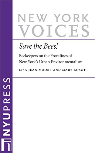 Lisa Jean Moore - Save the Bees!: Beekeepers on the Frontlines of New York's Urban Environmentalism