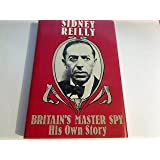 Britain's Master Spy: The Adventures of Sidney Reilly