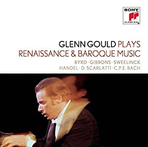 "Glenn Gould Plays Renaissance & Baroque Music: Byrd; Gibbons; Sweelinck; Handel: Suites For Harpsichord Nos. 1-4 Hwv 426-429; D. Scarlatti: Sonatas K. 9, 13, 430; C.p.e. Bach: ""Württembergische Sonate"" No. 1"