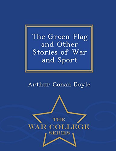 The Green Flag and Other Stories of War and Sport - War College Series