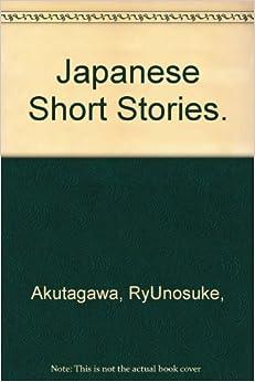 Japanese Short Stories.: Ryunosuke Akutagawa ...