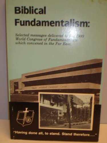 Biblical fundamentalism: Selected messages delivered at the 1980 World Congress of Fundamentalists which convened in the Far East