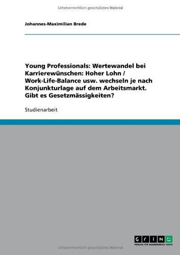 Young Professionals: Wertewandel bei Karrierewünschen: Hoher Lohn / Work-Life-Balance usw. wechseln je nach Konjunkturlage auf dem Arbeitsmarkt. Gibt es Gesetzmässigkeiten? (German Edition)