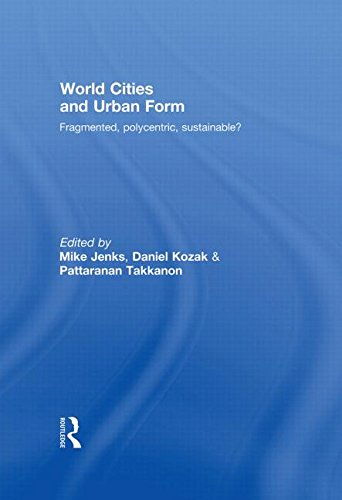 World Cities and Urban Form: Fragmented, Polycentric, Sustainable?