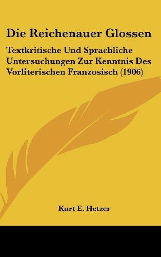 Die Reichenauer Glossen: Textkritische Und Sprachliche Untersuchungen Zur Kenntnis Des Vorliterischen Franzosisch (1906)