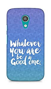 Amez Whatever you are Be a Good One Back Cover For Motorola Moto G2