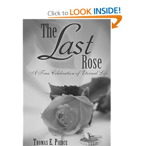 The Last Rose A True Celebration of Eternal Life Thomas E. Pierce
