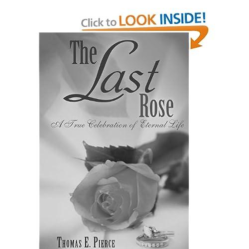 The Last Rose A True Celebration of Eternal Life Thomas E. Pierce