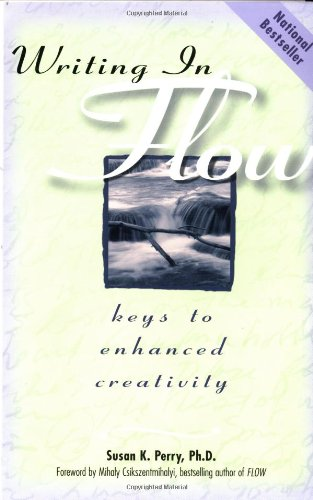 Writing in Flow: Keys to Enhanced Creativity Susan K. Perry