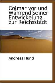 Colmar vor und Während Seiner Entwickelung zur Reichsstadt: Andreas