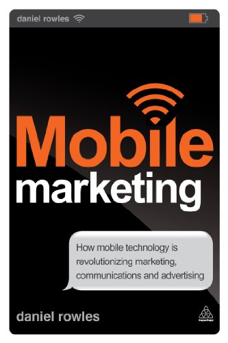 Mobile Marketing: How Mobile Technology is Revolutionising Marketing, Communications and Advertising