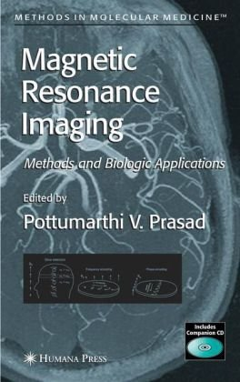 Magnetic Resonance Imaging: Methods And Biologic Applications (Methods In Molecular Medicine)