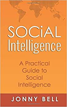 Social Intelligence: A Practical Guide To Social Intelligence: Communication Skills - Social Skills - Communication Theory - Emotional Intelligence - (Volume 1)