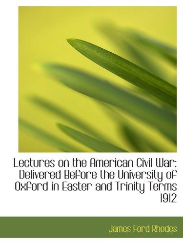 Lectures on the American Civil War: Delivered Before the University of Oxford in Easter and Trinity
