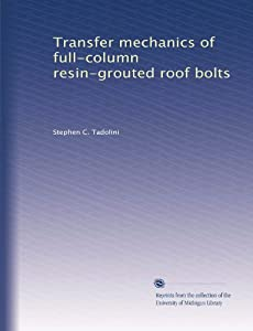 Transfer mechanics of full-column resin-grouted roof bolts Stephen C. Tadolini