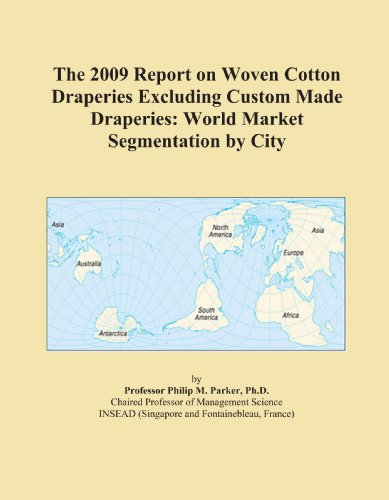 The 2009 Report on Woven Cotton Draperies Excluding Custom Made Draperies: World Market Segmentation by City