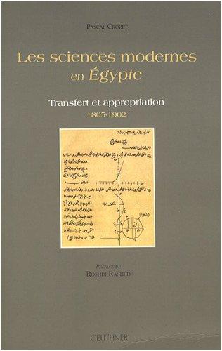 Les sciences modernes en Egypte : Transfert et appropriation 1805-1902
