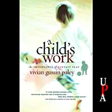 A Child's Work: The Importance of Fantasy Play (       UNABRIDGED) by Vivian Gussin Paley Narrated by Beth Richmond