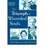 img - for [(The Triumph of Wounded Souls: Seven Holocaust Survivors' Lives )] [Author: Bernice Lerner] [Apr-2004] book / textbook / text book
