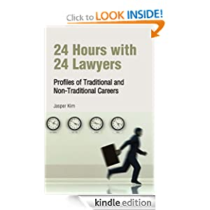 24 Hours with 24 Lawyers: Profiles of Traditional and Non-Traditional Careers Jasper Kim