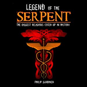 Legend of the Serpent: The Biggest Religious Cover Up in History | [Philip Gardiner]
