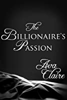 The Billionaire's Passion (His Submissive, Part Three) (His Submissive Series Book 3)