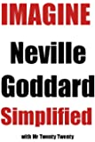 Imagine - Neville Goddard Simplified - Foundations