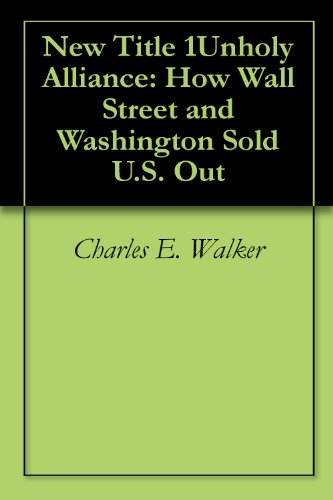 new-title-1unholy-alliance-how-wall-street-and-washington-sold-us-out-english-edition