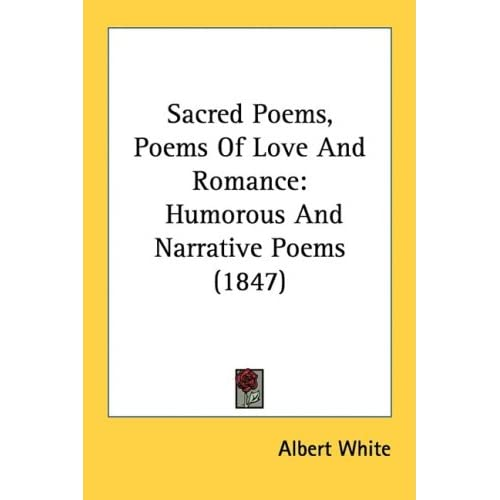poems of love and romance. Amazon.com: Sacred Poems, Poems Of Love And Romance: Humorous And Narrative Poems (1847) (9781437097191): Albert White