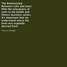 The Relationship Between Cults and Jews (       UNABRIDGED) by Trevor Clinger Narrated by Al Remington