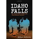 Idaho Falls: The Untold Story of America's First Nuclear Accident ~ William McKeown
