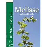 Melisse: Melissa officinalis - Das Buch zur Heilpflanze des Jahres